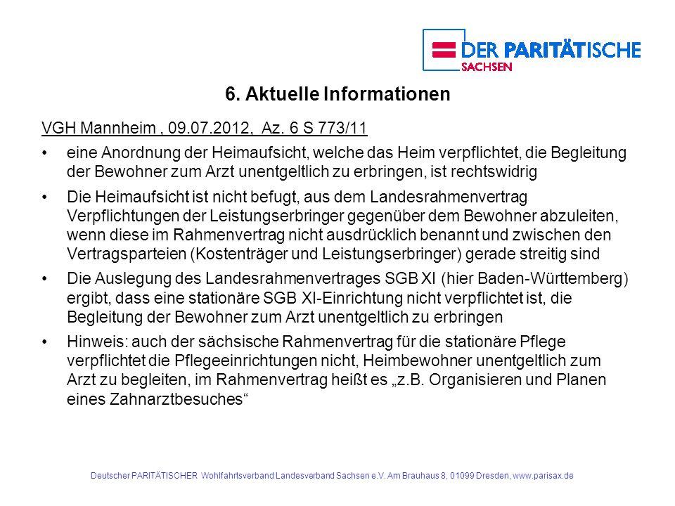 6. Aktuelle Informationen VGH Mannheim, 09.07.2012, Az. 6 S 773/11 eine Anordnung der Heimaufsicht, welche das Heim verpflichtet, die Begleitung der B