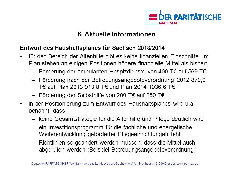 6. Aktuelle Informationen Entwurf des Haushaltsplanes für Sachsen 2013/2014 für den Bereich der Altenhilfe gibt es keine finanziellen Einschnitte. Im