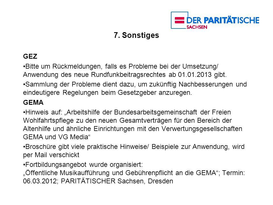 7. Sonstiges GEZ Bitte um Rückmeldungen, falls es Probleme bei der Umsetzung/ Anwendung des neue Rundfunkbeitragsrechtes ab 01.01.2013 gibt. Sammlung