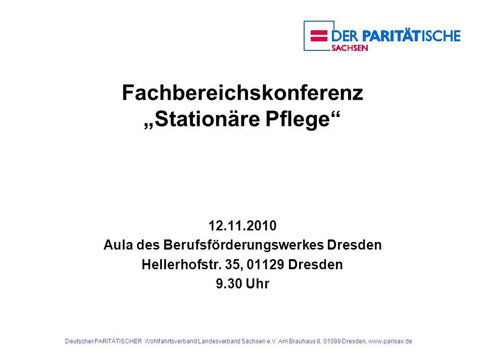 Deutscher PARITÄTISCHER Wohlfahrtsverband Landesverband Sachsen e.V. Am Brauhaus 8, 01099 Dresden, www.parisax.de Fachbereichskonferenz Stationäre Pfl