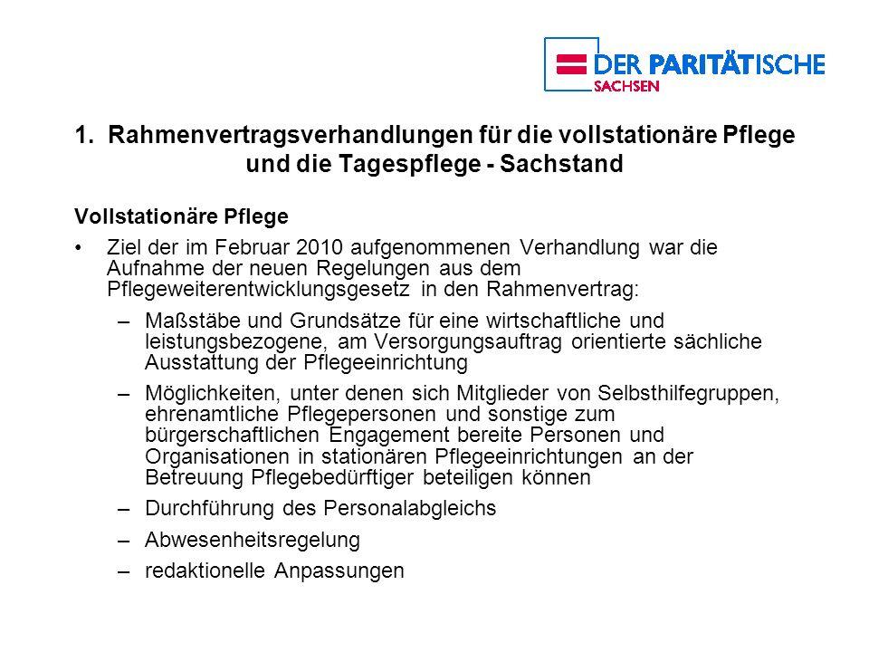 1. Rahmenvertragsverhandlungen für die vollstationäre Pflege und die Tagespflege - Sachstand Vollstationäre Pflege Ziel der im Februar 2010 aufgenomme