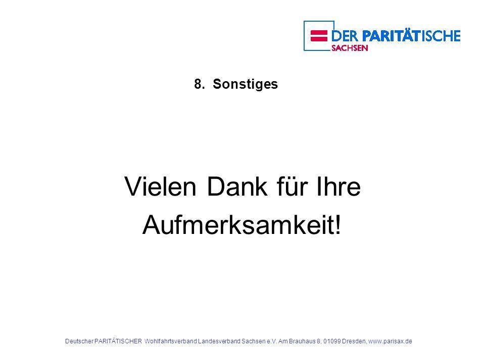 Deutscher PARITÄTISCHER Wohlfahrtsverband Landesverband Sachsen e.V. Am Brauhaus 8, 01099 Dresden, www.parisax.de 8. Sonstiges Vielen Dank für Ihre Au