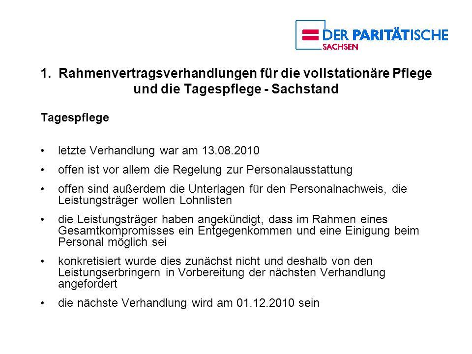 1. Rahmenvertragsverhandlungen für die vollstationäre Pflege und die Tagespflege - Sachstand Tagespflege letzte Verhandlung war am 13.08.2010 offen is