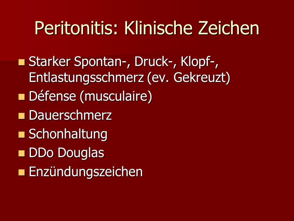 Peritonitis: Klinische Zeichen Starker Spontan-, Druck-, Klopf-, Entlastungsschmerz (ev. Gekreuzt) Starker Spontan-, Druck-, Klopf-, Entlastungsschmer