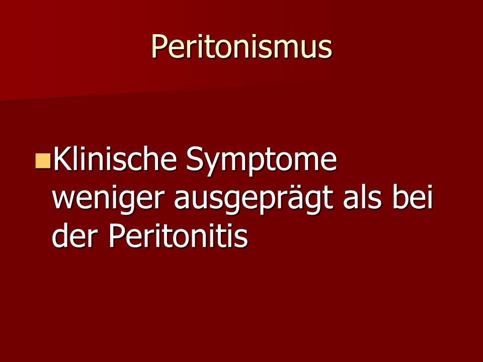 Peritonismus Klinische Symptome weniger ausgeprägt als bei der Peritonitis Klinische Symptome weniger ausgeprägt als bei der Peritonitis
