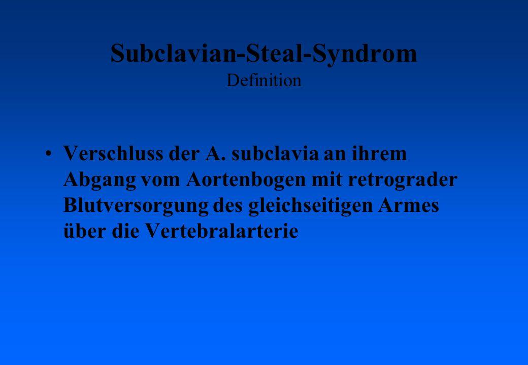 Subclavian-Steal-Syndrom Definition Verschluss der A. subclavia an ihrem Abgang vom Aortenbogen mit retrograder Blutversorgung des gleichseitigen Arme