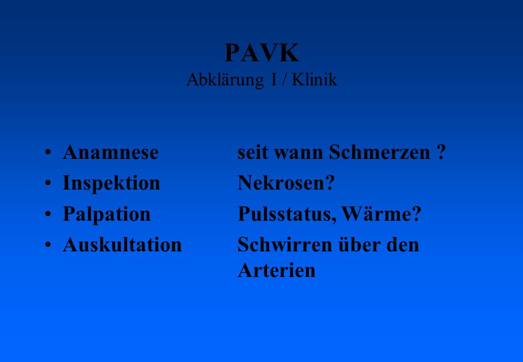 PAVK Abklärung II Nicht invasiv: –Dopplerverschlussdrücke (Fuss/Armindex) –Oszillographie –Duplexsonographie –Angiographie –MRI invasiv: –Femoralisangiographie