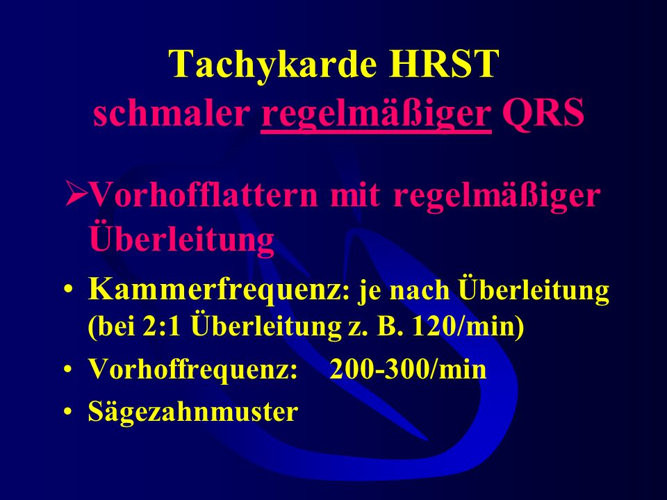 Tachykarde HRST schmaler regelmäßiger QRS Tachykardie Präexzitationssyn- drom (mit orthodromer Leitung, WPW-Syndrom) HF:150-240/min P-Zacke:meist nach