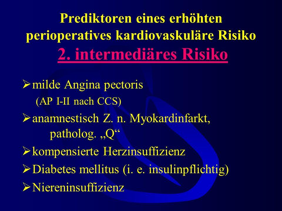 Prediktoren eines erhöhten perioperatives kardiovaskuläre Risiko 1. hohes Risiko instabiles Koronarsyndrom Akutes oder subakutes (7 Tage) Koronarsyndr