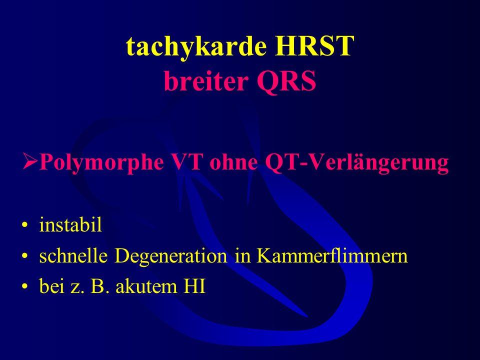 tachykarde HRST breiter QRS Polymorphe ventrikuläre Tachykardie ohne QT-Verlängerung mit erworbener QT-Verlängerung mit angeborener QT-Verlängerung