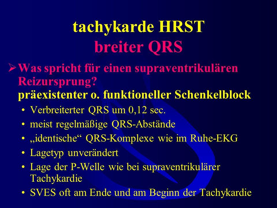 tachykarde HRST breiter QRS Sehr selten: Ventrikuläre Tachykardie bei arrhythmogenem rechten Ventrikel –Schon in der Jugend beginnendes Krankheitsbild
