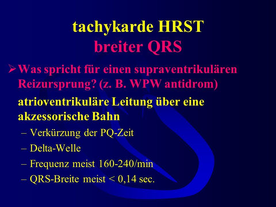 tachykarde HRST breiter QRS Was spricht für einen supraventrikulären Reizursprung? präexistenter o. funktioneller Schenkelblock Verbreiterter QRS um 0