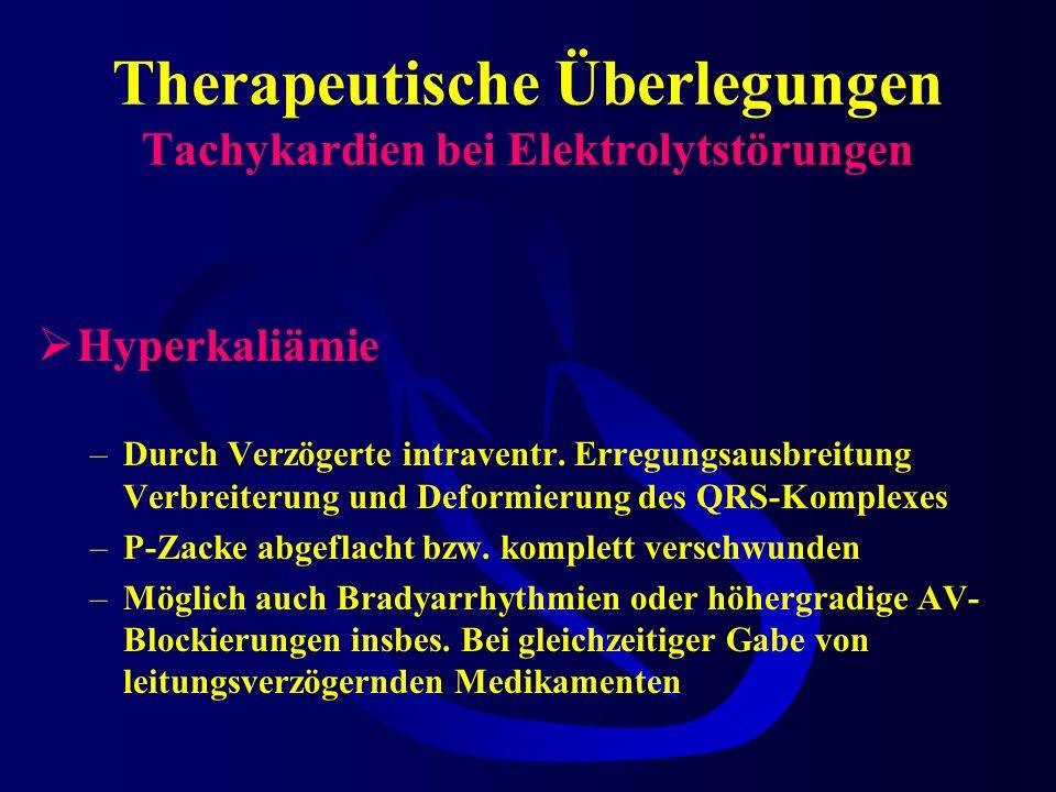 Therapeutische Überlegungen Tachykardien bei Elektrolytstörungen Hypokaliämie häufig verbunden mit Hypomagnesiämie -ST-Senkung je nach Schweregrad –ab