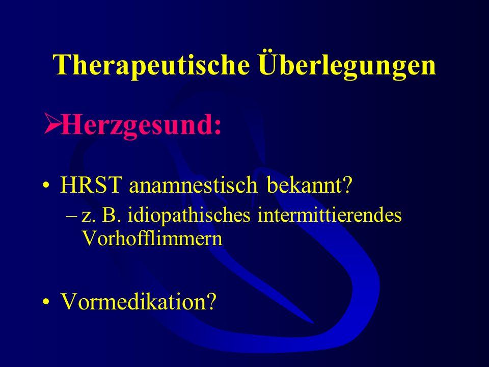 Therapeutische Überlegungen Herzgesund: HRST anamnestisch bekannt.