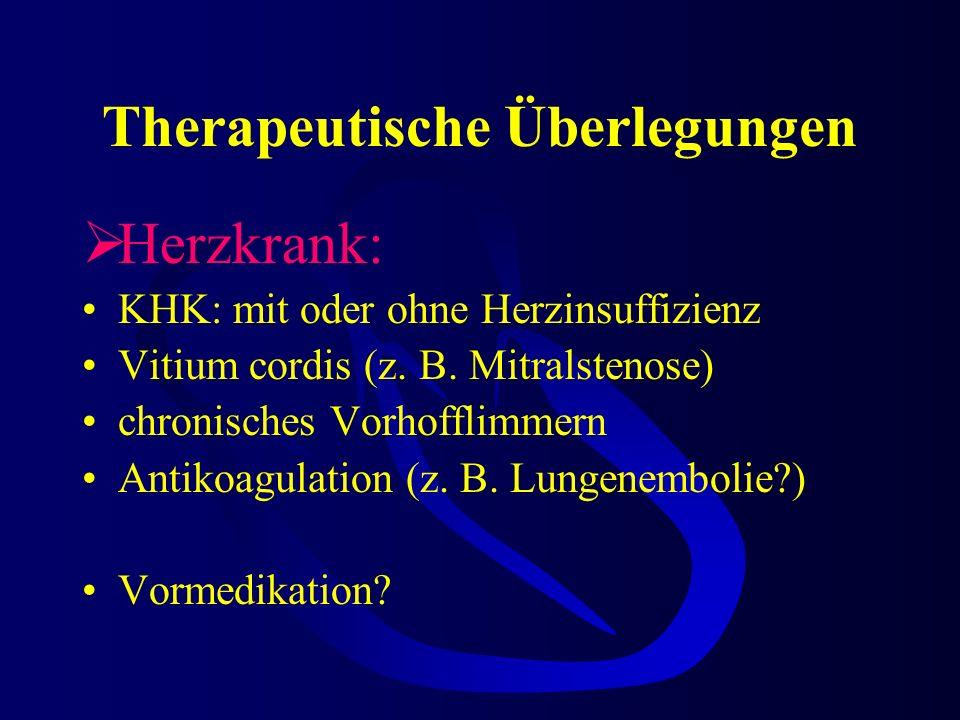 Therapeutische Überlegungen Herzkrank: KHK: mit oder ohne Herzinsuffizienz Vitium cordis (z.