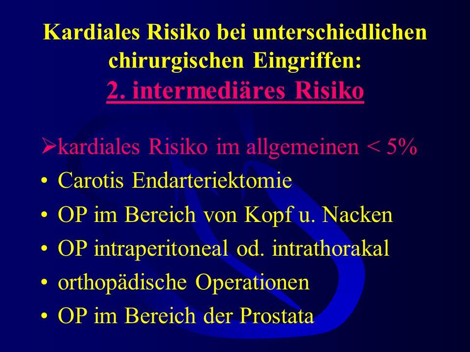 Kardiales Risiko bei unterschiedlichen chirurgischen Eingriffen: 1. hohes Risiko kardiales Risiko im allgemeinen oft > 5% notfallmäßig große OP (bes.