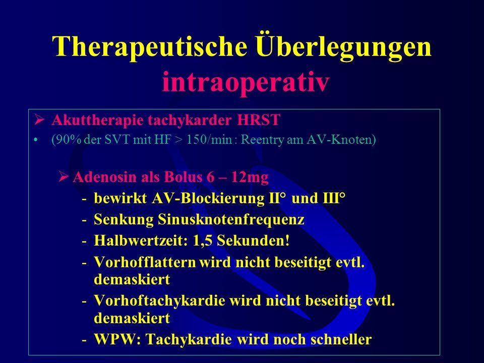 Therapeutische Überlegungen intraoperativ Akuttherapie tachykarder HRST Vagusreiz wenn möglich Effekt? Demaskierung –atriale Tachykardie –Vorhofflatte