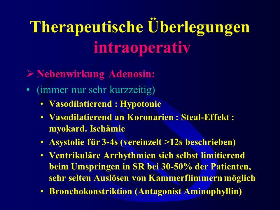 Therapeutische Überlegungen intraoperativ Nebenwirkung Adenosin: (immer nur sehr kurzzeitig) Vasodilatierend : Hypotonie Vasodilatierend an Koronarien : Steal-Effekt : myokard.