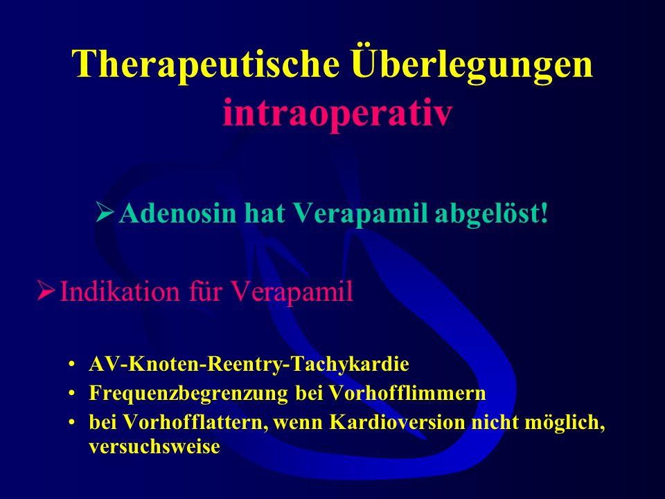 Therapeutische Überlegungen intraoperativ Nebenwirkung Adenosin: (immer nur sehr kurzzeitig) Vasodilatierend : Hypotonie Vasodilatierend an Koronarien