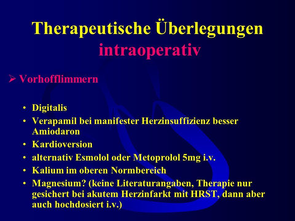 Therapeutische Überlegungen intraoperativ Vorhofflimmern Digitalis Verapamil bei manifester Herzinsuffizienz besser Amiodaron Kardioversion alternativ Esmolol oder Metoprolol 5mg i.v.