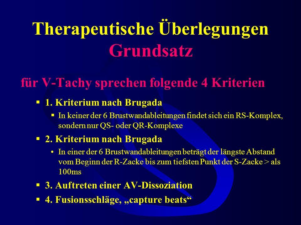 Therapeutische Überlegungen Grundsatz für V-Tachy sprechen folgende 4 Kriterien 1.