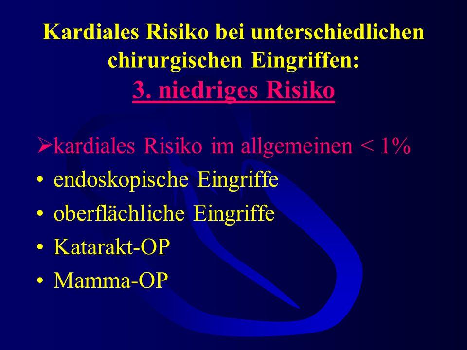 Kardiales Risiko bei unterschiedlichen chirurgischen Eingriffen: 2. intermediäres Risiko kardiales Risiko im allgemeinen < 5% Carotis Endarteriektomie