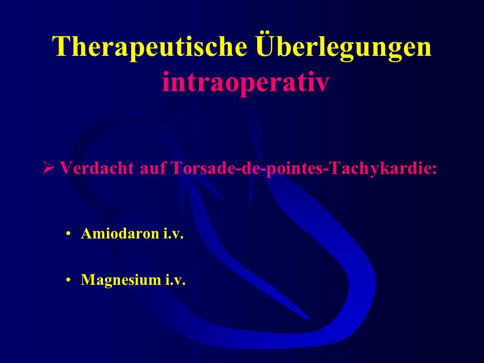 Therapeutische Überlegungen intraoperativ Verdacht auf monomorphe ventrikuläre Tachykardie: hämodynamisch toleriert ohne Anhalt für akuten HI 50 mg Aj