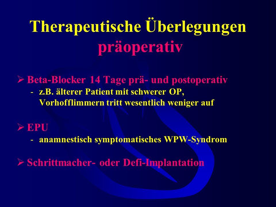 Therapeutische Überlegungen präoperativ Absetzen von Antiarrhythmika präoperativ -Verlängerung der Blockade von nicht dep. Muskelrelaxantien -Potenzie