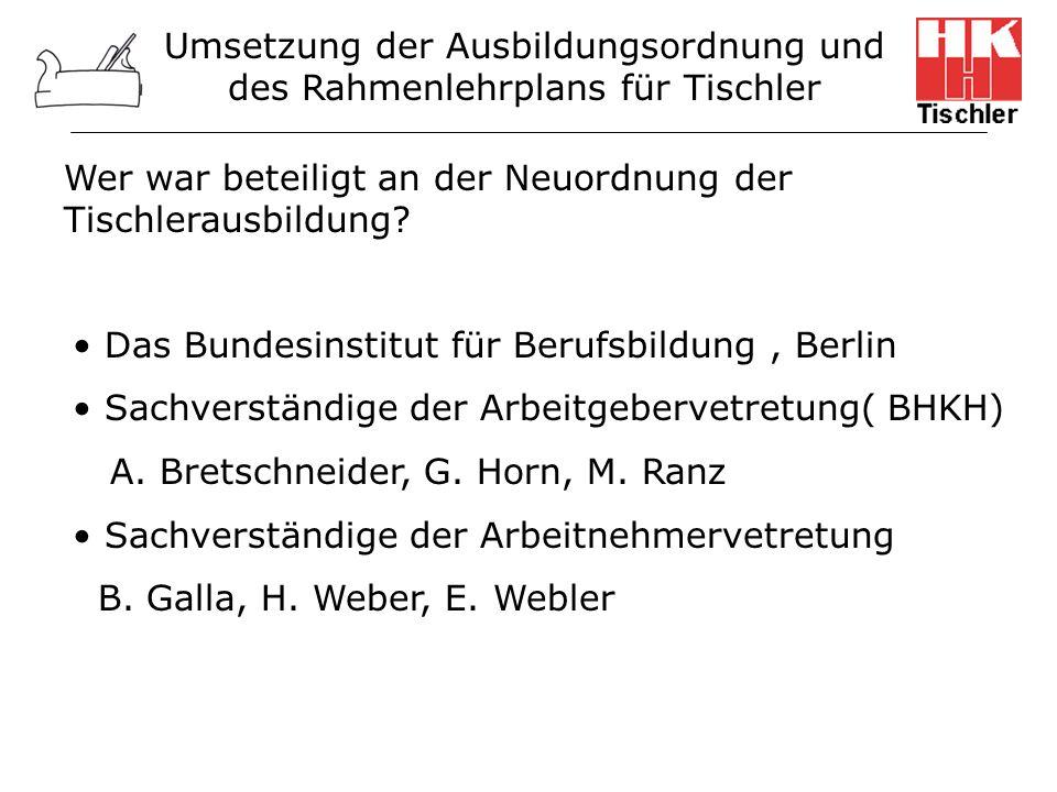 Umsetzung der Ausbildungsordnung und des Rahmenlehrplans für Tischler Wer war beteiligt an der Neuordnung der Tischlerausbildung? Das Bundesinstitut f