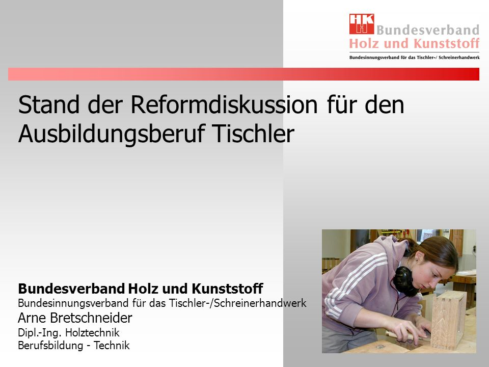 Bundesverband Holz und Kunststoff Bundesinnungsverband für das Tischler-/Schreinerhandwerk Arne Bretschneider Dipl.-Ing.
