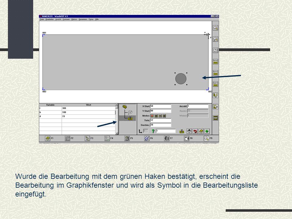 Wurde die Bearbeitung mit dem grünen Haken bestätigt, erscheint die Bearbeitung im Graphikfenster und wird als Symbol in die Bearbeitungsliste eingefü