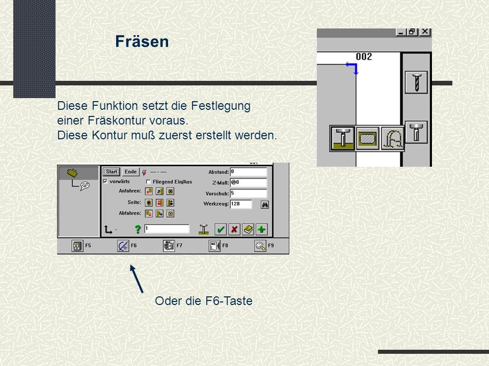 Fräsen Diese Funktion setzt die Festlegung einer Fräskontur voraus. Diese Kontur muß zuerst erstellt werden. Oder die F6-Taste