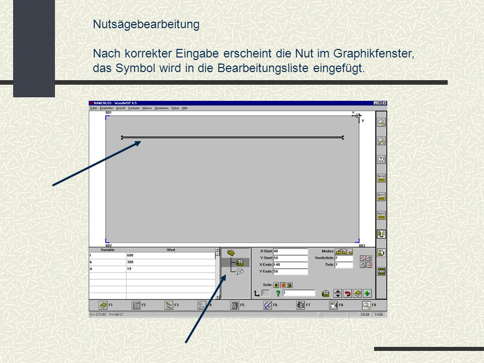 Nutsägebearbeitung Nach korrekter Eingabe erscheint die Nut im Graphikfenster, das Symbol wird in die Bearbeitungsliste eingefügt.