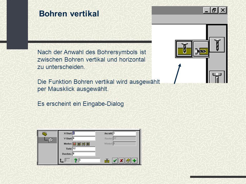Bohren vertikal Nach der Anwahl des Bohrersymbols ist zwischen Bohren vertikal und horizontal zu unterscheiden.