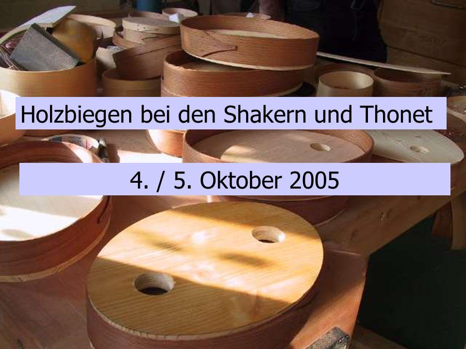 Holzbiegen bei den Shakern und Thonet 4. / 5. Oktober 2005
