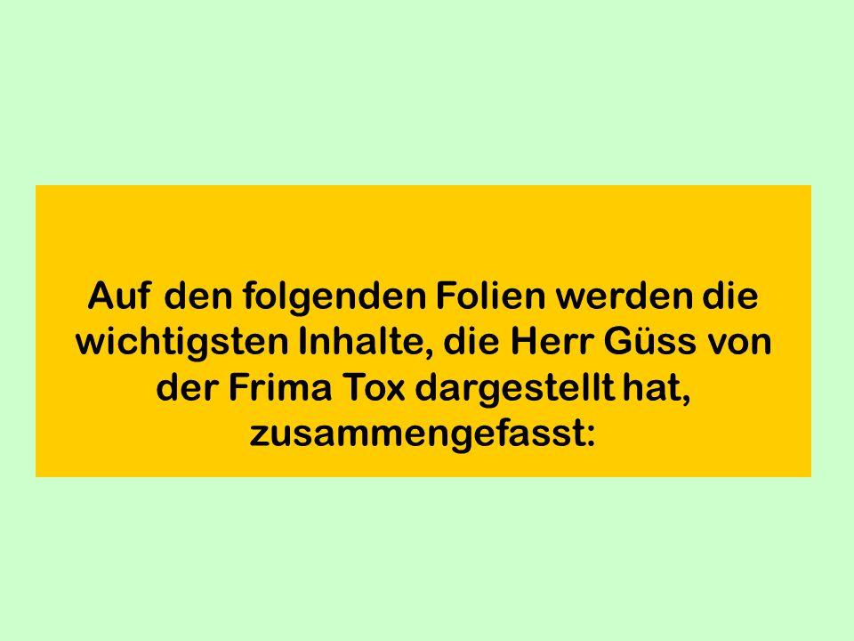 Auf den folgenden Folien werden die wichtigsten Inhalte, die Herr Güss von der Frima Tox dargestellt hat, zusammengefasst:
