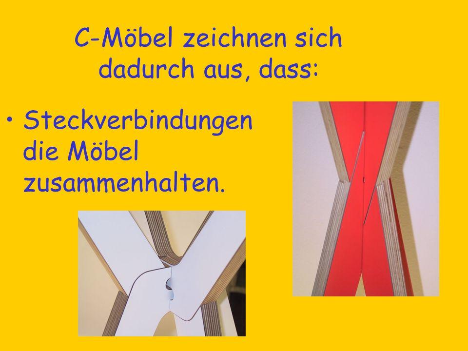 C-Möbel zeichnen sich dadurch aus, dass: Steckverbindungen die Möbel zusammenhalten.