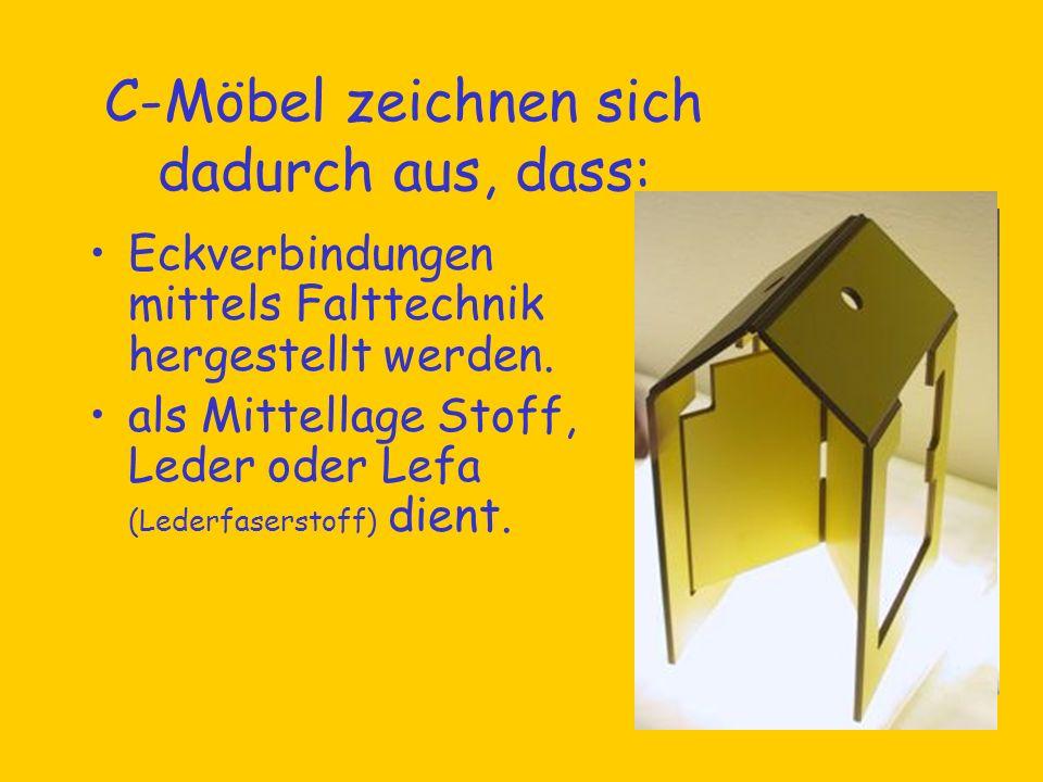 C-Möbel zeichnen sich dadurch aus, dass: Eckverbindungen mittels Falttechnik hergestellt werden.