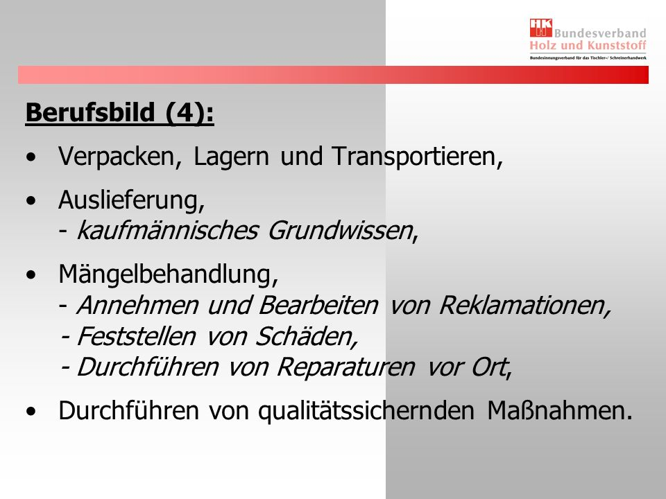 Berufsbild (4): Verpacken, Lagern und Transportieren, Auslieferung, - kaufmännisches Grundwissen, Mängelbehandlung, - Annehmen und Bearbeiten von Rekl