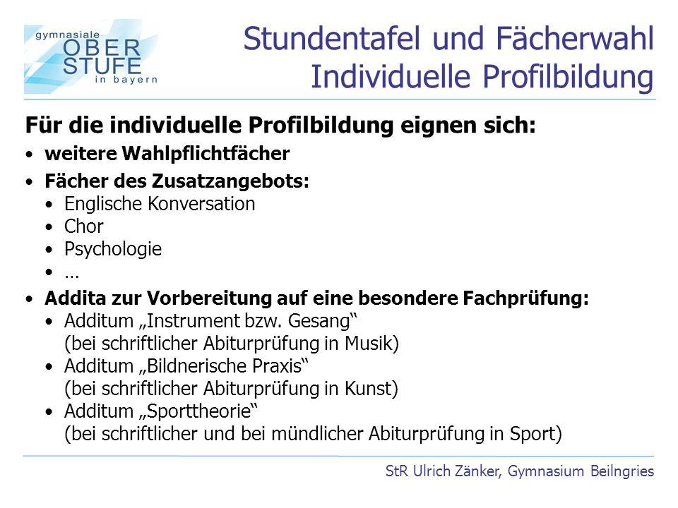 Stundentafel und Fächerwahl Individuelle Profilbildung StR Ulrich Zänker, Gymnasium Beilngries Für die individuelle Profilbildung eignen sich: weitere