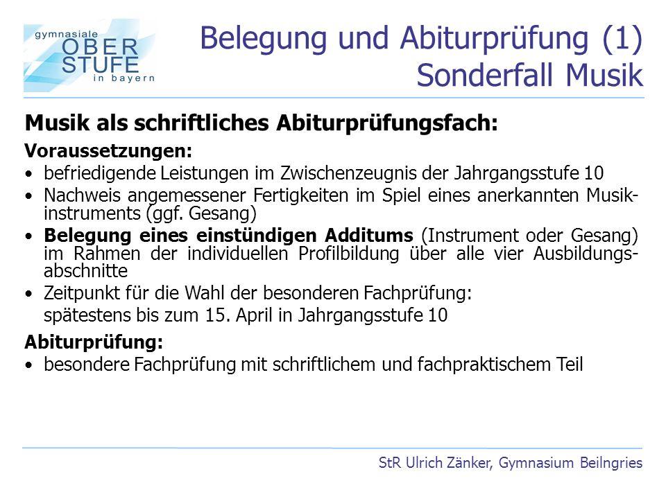 Belegung und Abiturprüfung (1) Sonderfall Musik StR Ulrich Zänker, Gymnasium Beilngries Musik als schriftliches Abiturprüfungsfach: Voraussetzungen: b