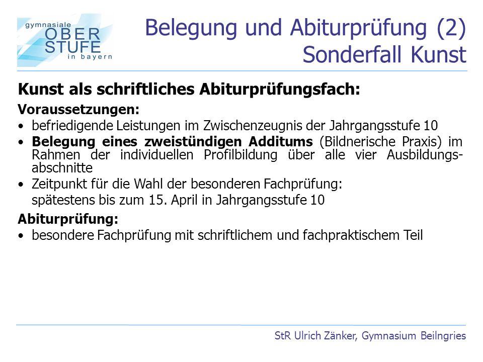 Belegung und Abiturprüfung (2) Sonderfall Kunst StR Ulrich Zänker, Gymnasium Beilngries Kunst als schriftliches Abiturprüfungsfach: Voraussetzungen: b