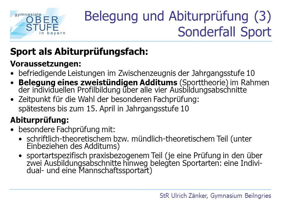 Belegung und Abiturprüfung (3) Sonderfall Sport StR Ulrich Zänker, Gymnasium Beilngries Sport als Abiturprüfungsfach: Voraussetzungen: befriedigende L