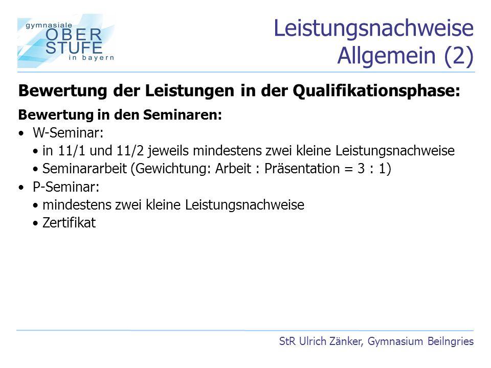 Leistungsnachweise Allgemein (2) StR Ulrich Zänker, Gymnasium Beilngries Bewertung der Leistungen in der Qualifikationsphase: Bewertung in den Seminar