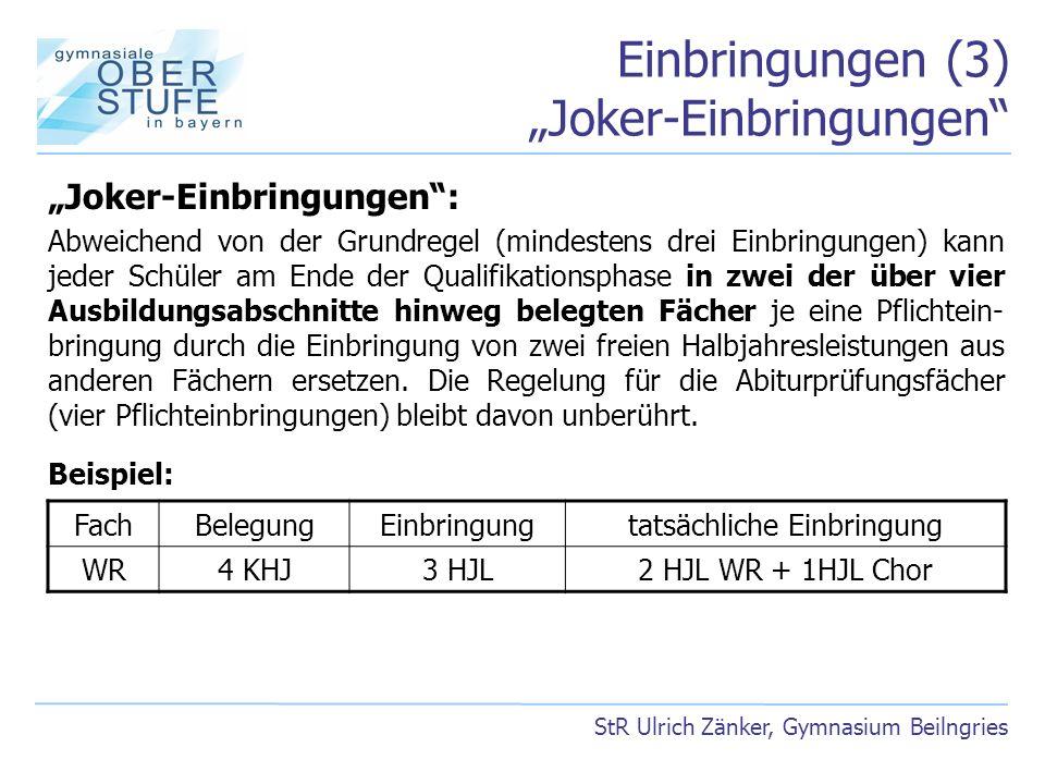 Einbringungen (3) Joker-Einbringungen StR Ulrich Zänker, Gymnasium Beilngries Joker-Einbringungen: Abweichend von der Grundregel (mindestens drei Einb