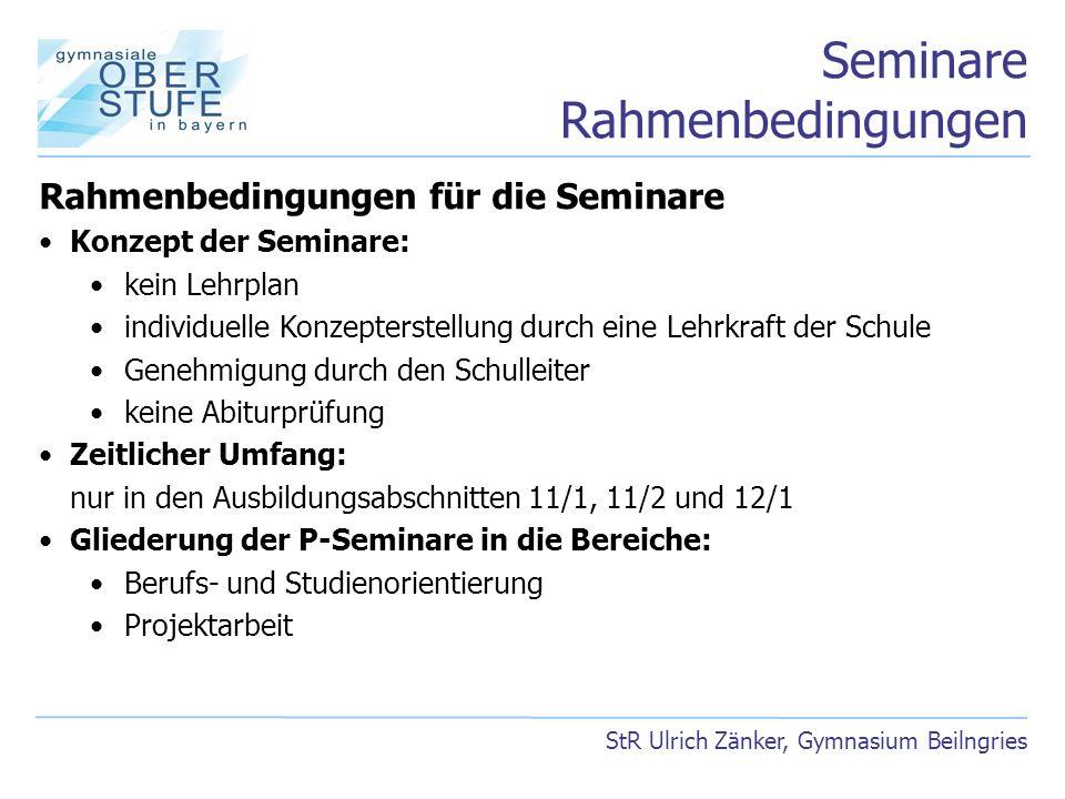 Seminare Rahmenbedingungen StR Ulrich Zänker, Gymnasium Beilngries Rahmenbedingungen für die Seminare Konzept der Seminare: kein Lehrplan individuelle