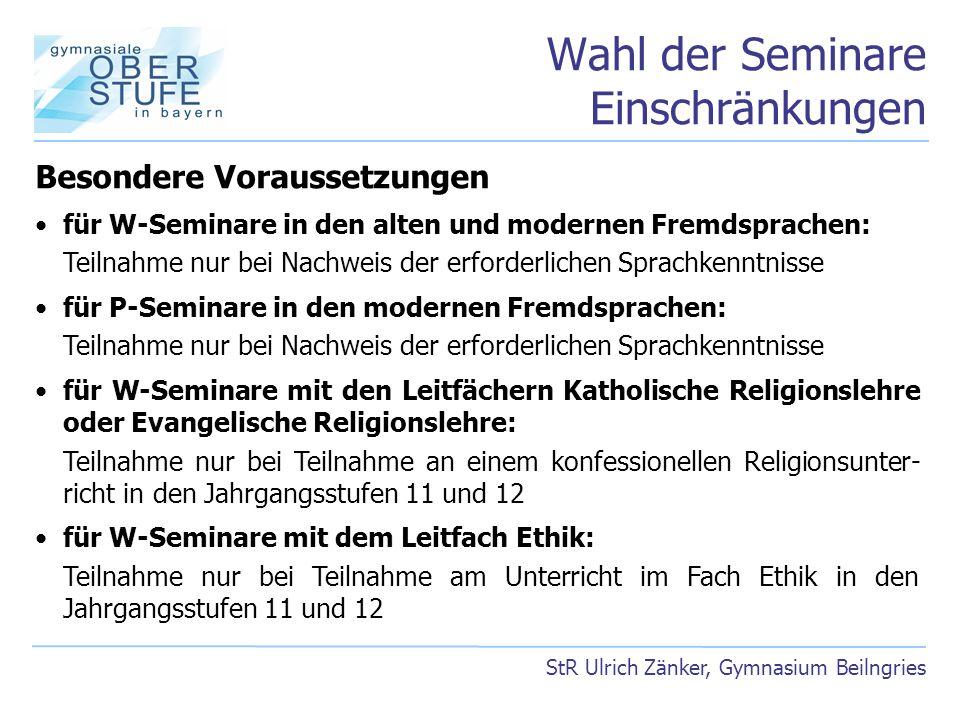 Wahl der Seminare Einschränkungen StR Ulrich Zänker, Gymnasium Beilngries Besondere Voraussetzungen für W-Seminare in den alten und modernen Fremdspra