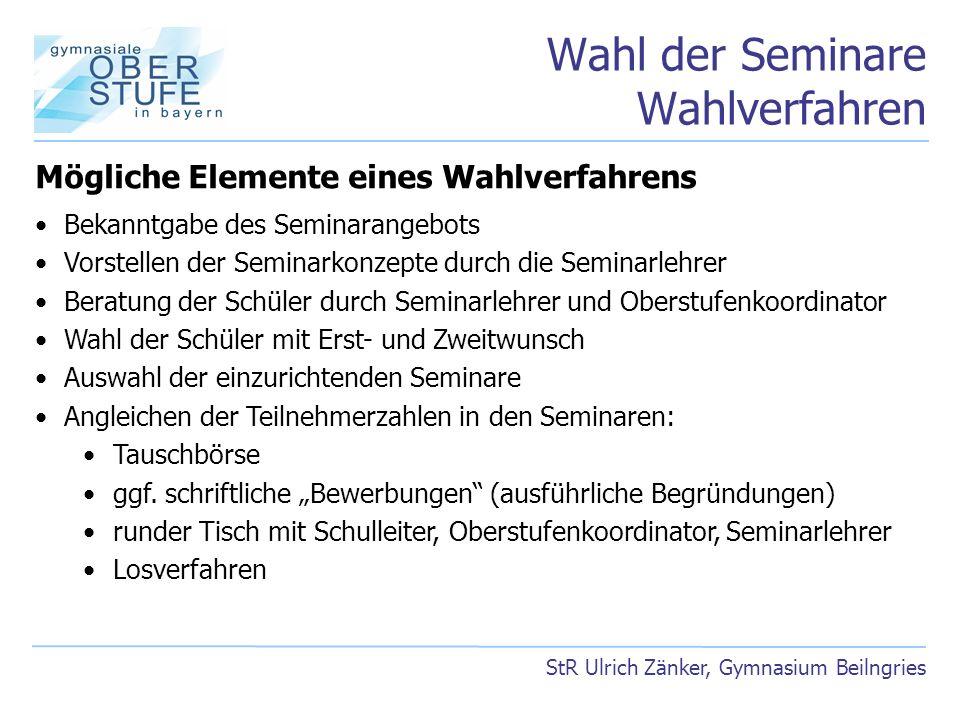 Wahl der Seminare Wahlverfahren StR Ulrich Zänker, Gymnasium Beilngries Mögliche Elemente eines Wahlverfahrens Bekanntgabe des Seminarangebots Vorstel