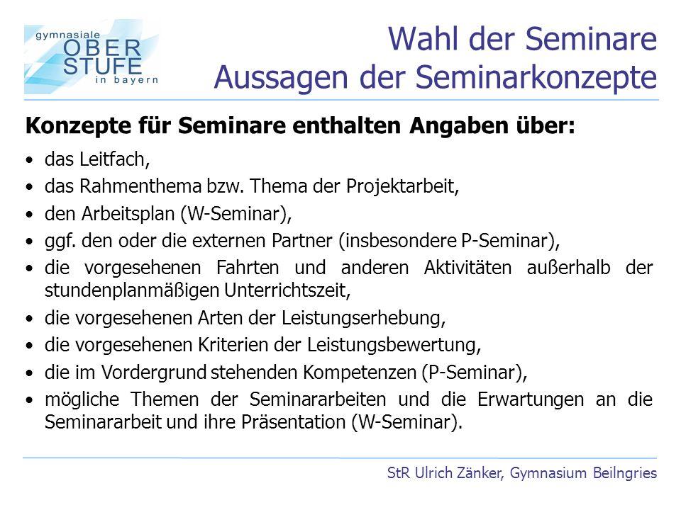 Wahl der Seminare Aussagen der Seminarkonzepte StR Ulrich Zänker, Gymnasium Beilngries Konzepte für Seminare enthalten Angaben über: das Leitfach, das