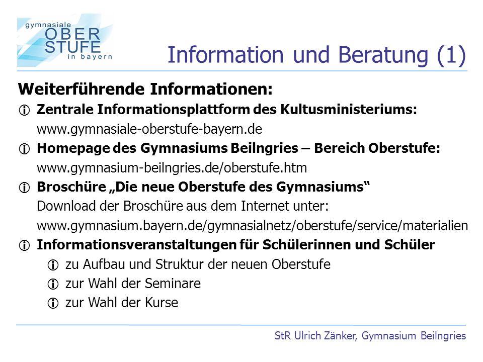Information und Beratung (1) StR Ulrich Zänker, Gymnasium Beilngries Weiterführende Informationen: Zentrale Informationsplattform des Kultusministeriu
